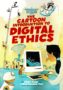 The Cartoon Introduction to Digital Ethics (October 2018)